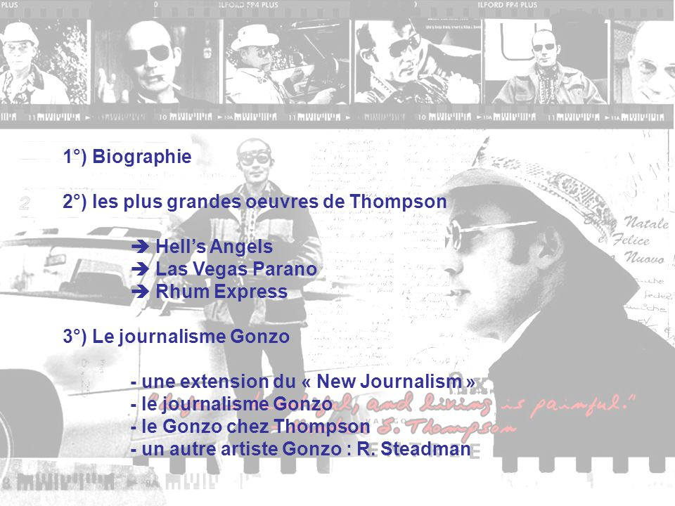 1°) Biographie 2°) les plus grandes oeuvres de Thompson.  Hell's Angels.  Las Vegas Parano.  Rhum Express.