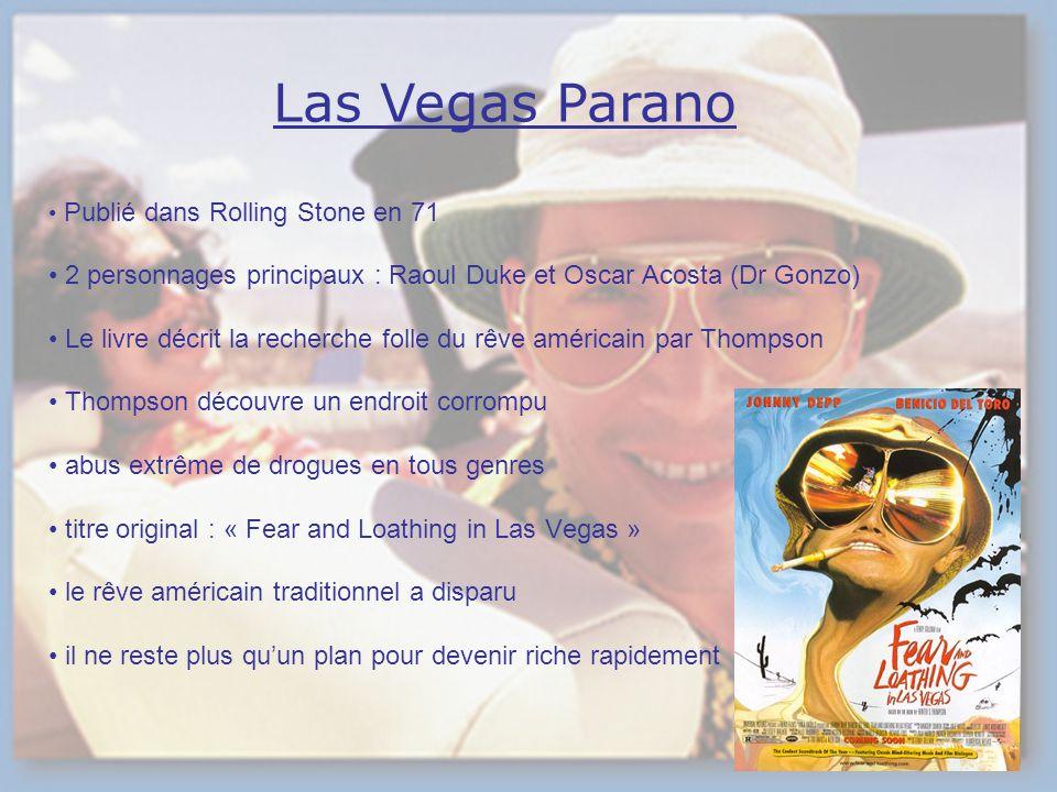 Las Vegas Parano Publié dans Rolling Stone en 71. 2 personnages principaux : Raoul Duke et Oscar Acosta (Dr Gonzo)