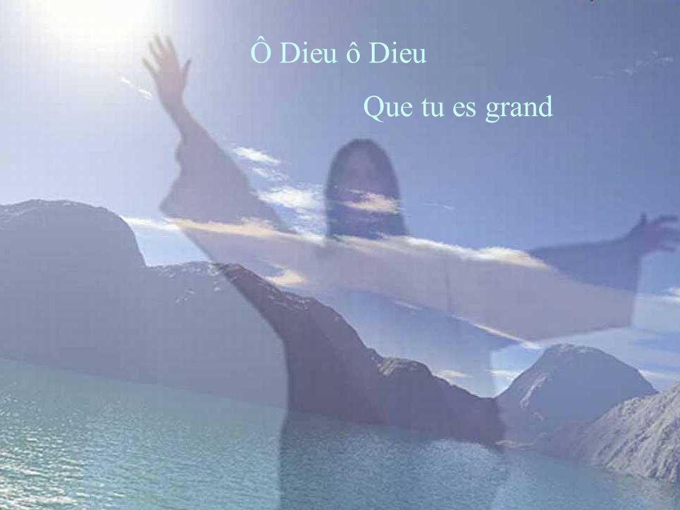 Ô Dieu ô Dieu Que tu es grand
