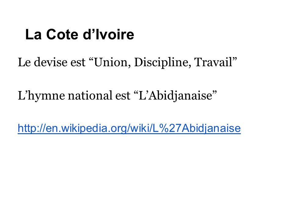 La Cote d'Ivoire Le devise est Union, Discipline, Travail