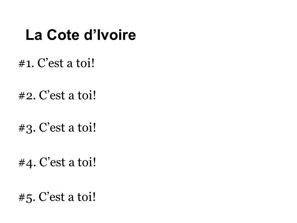 La Cote d'Ivoire #1. C'est a toi! #2. C'est a toi! #3. C'est a toi!
