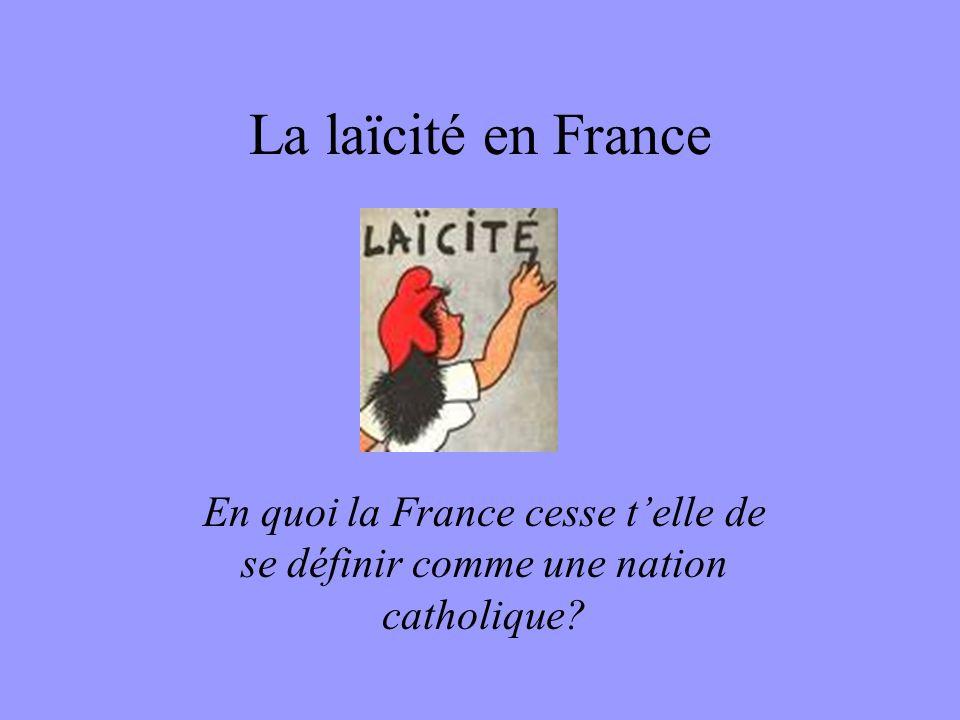 La laïcité en France En quoi la France cesse t'elle de se définir comme une nation catholique