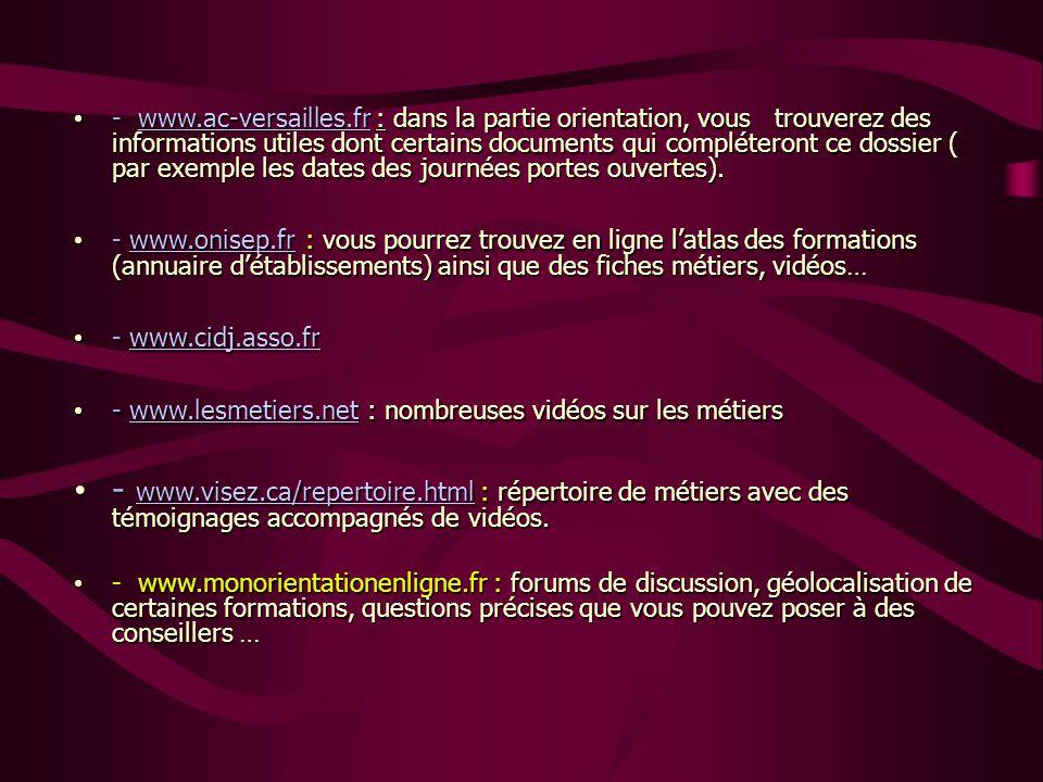 - www.ac-versailles.fr : dans la partie orientation, vous trouverez des informations utiles dont certains documents qui compléteront ce dossier ( par exemple les dates des journées portes ouvertes).