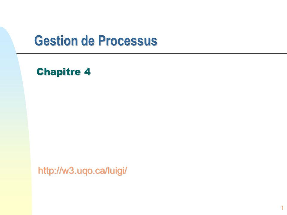 Gestion de Processus Chapitre 4 http://w3.uqo.ca/luigi/