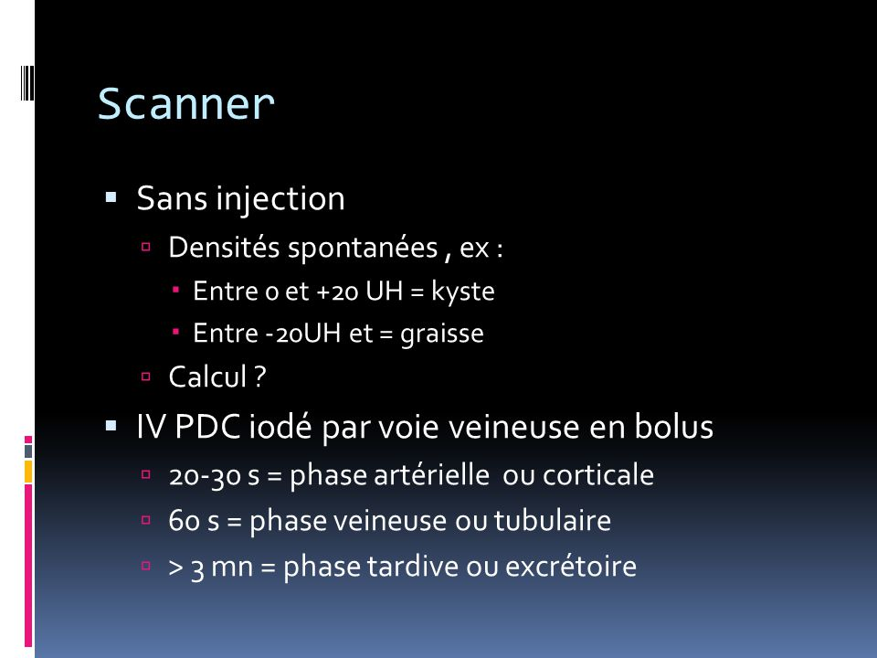 Scanner Sans injection IV PDC iodé par voie veineuse en bolus