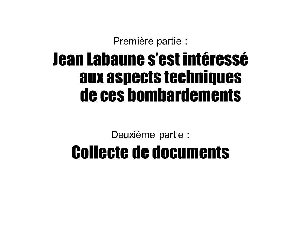 Première partie : Jean Labaune s'est intéressé aux aspects techniques de ces bombardements. Deuxième partie :