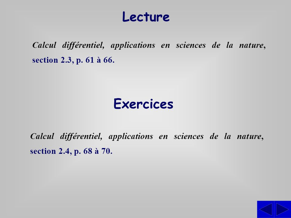 Lecture Calcul différentiel, applications en sciences de la nature, section 2.3, p. 61 à 66. Exercices.