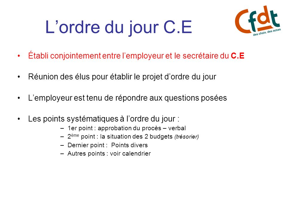 L'ordre du jour C.E Établi conjointement entre l'employeur et le secrétaire du C.E. Réunion des élus pour établir le projet d'ordre du jour.