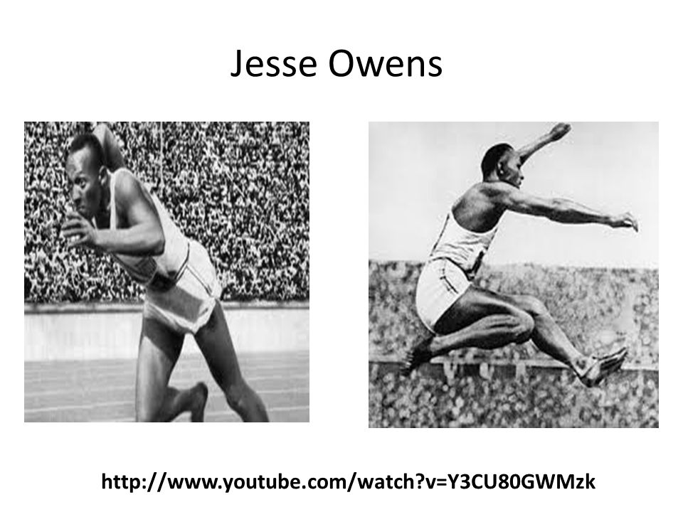 Jesse Owens http://www.youtube.com/watch v=Y3CU80GWMzk