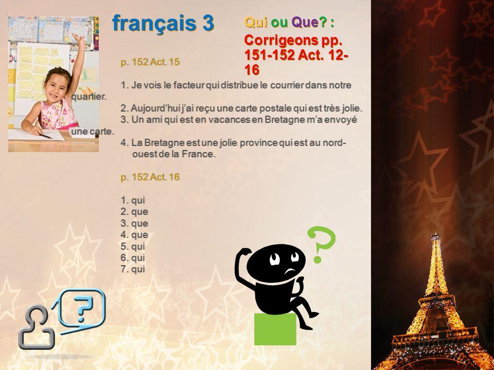 français 3 Qui ou Que : Corrigeons pp. 151-152 Act. 12-16