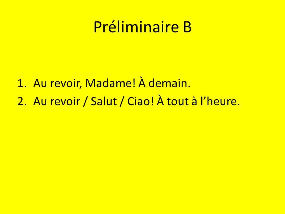 Préliminaire B Au revoir, Madame! À demain.