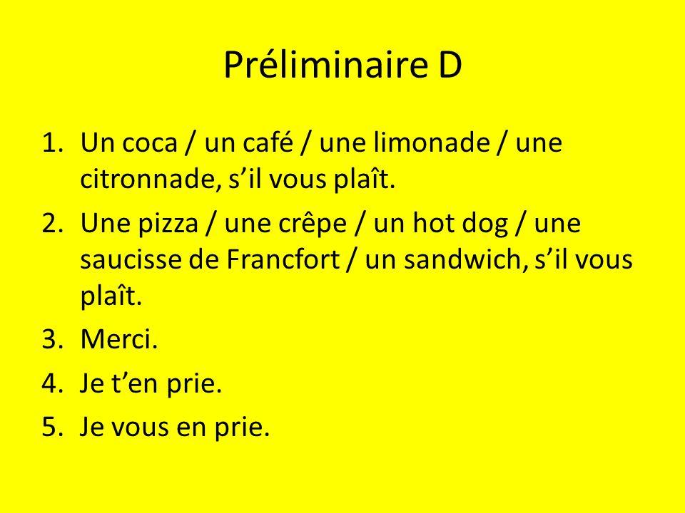 Préliminaire D Un coca / un café / une limonade / une citronnade, s'il vous plaît.