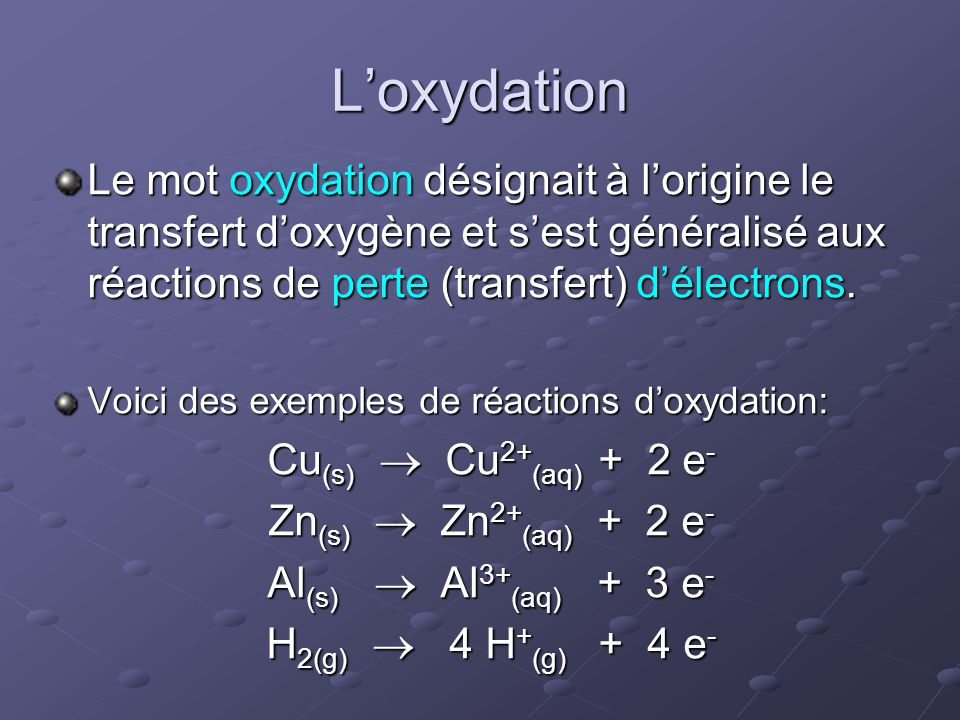 L'oxydation Le mot oxydation désignait à l'origine le transfert d'oxygène et s'est généralisé aux réactions de perte (transfert) d'électrons.