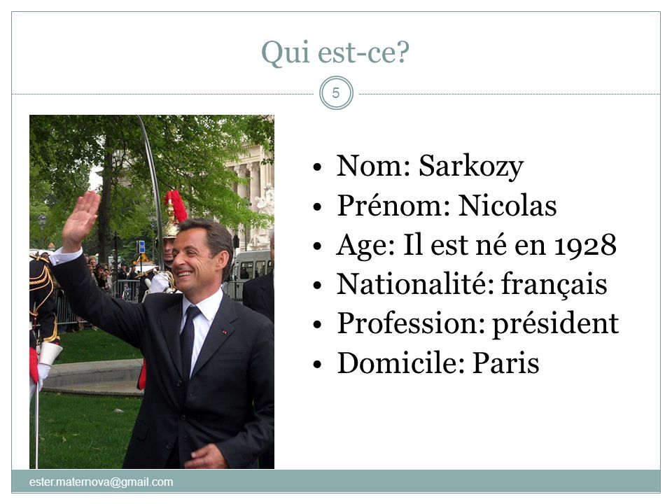 Qui est-ce Nom: Sarkozy Prénom: Nicolas Age: Il est né en 1928