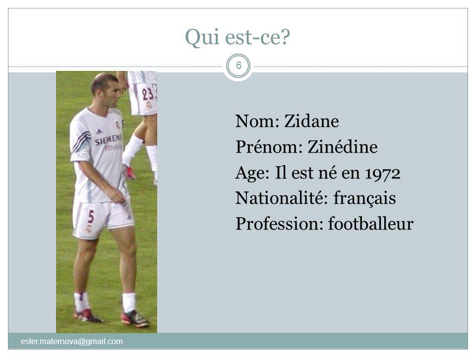 Qui est-ce Nom: Zidane Prénom: Zinédine Age: Il est né en 1972