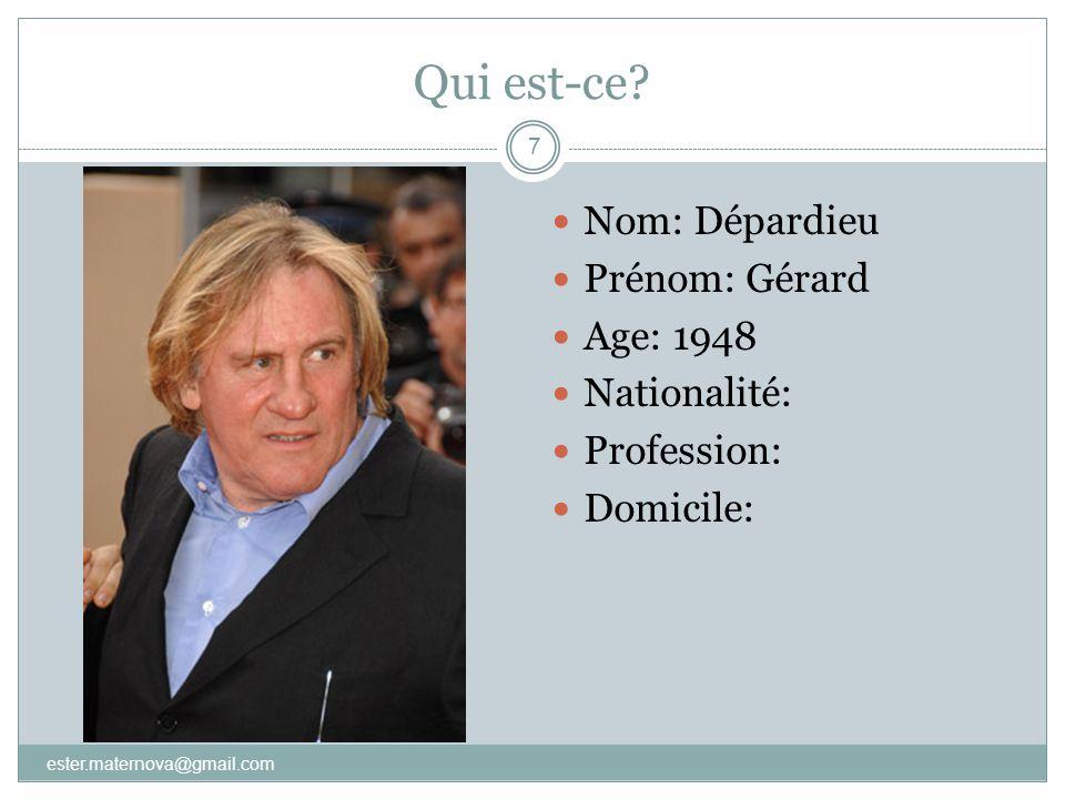 Qui est-ce Nom: Dépardieu Prénom: Gérard Age: 1948 Nationalité:
