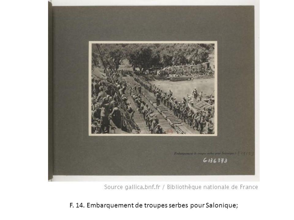 F. 14. Embarquement de troupes serbes pour Salonique;