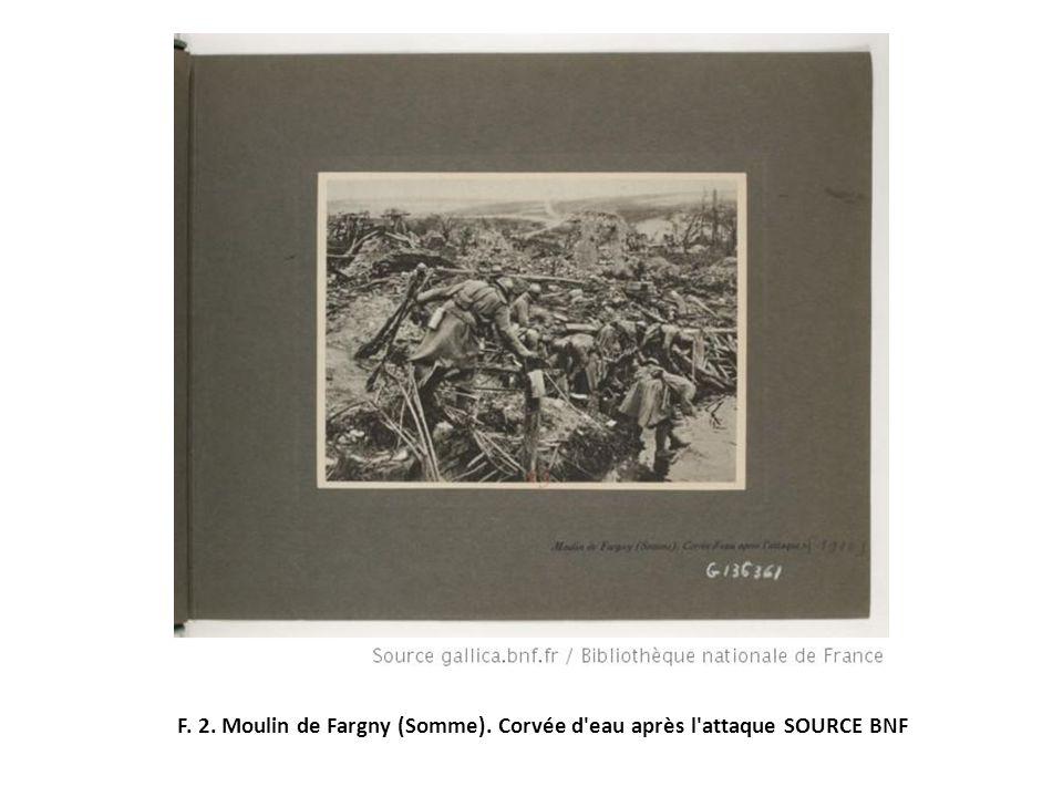F. 2. Moulin de Fargny (Somme). Corvée d eau après l attaque SOURCE BNF