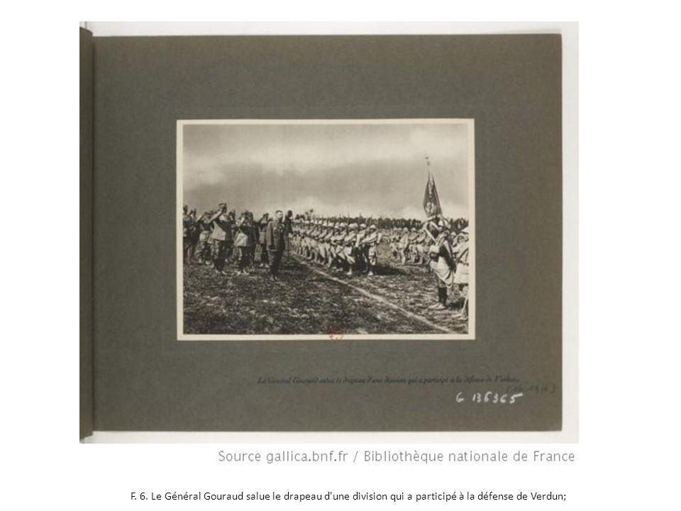 F. 6. Le Général Gouraud salue le drapeau d une division qui a participé à la défense de Verdun;