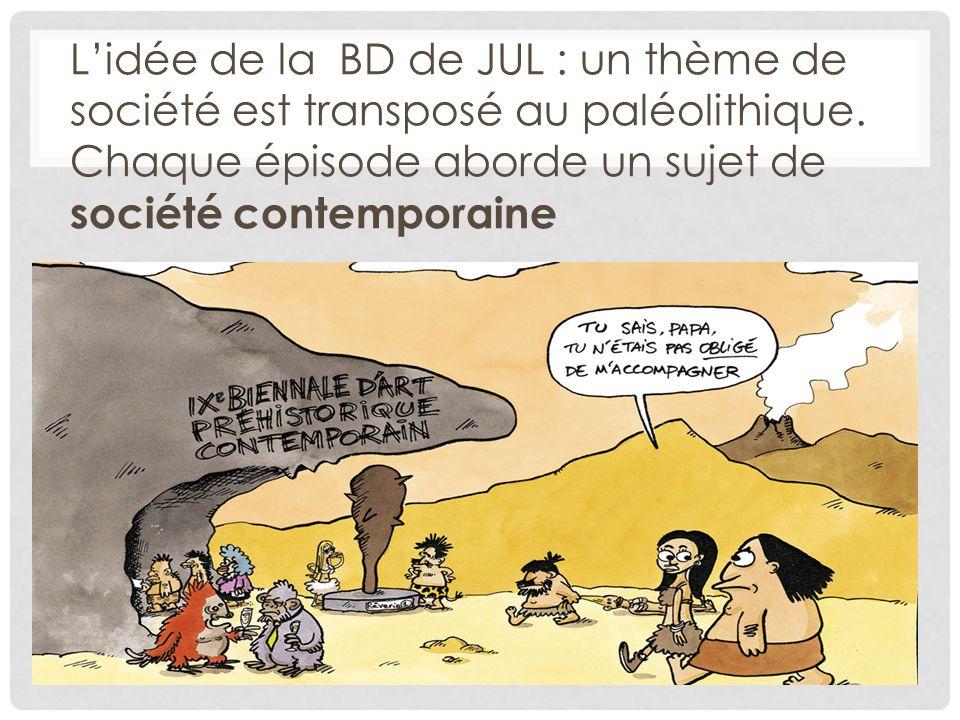 L'idée de la BD de JUL : un thème de société est transposé au paléolithique.