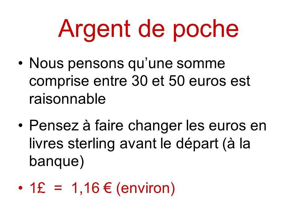 Argent de poche Nous pensons qu'une somme comprise entre 30 et 50 euros est raisonnable.
