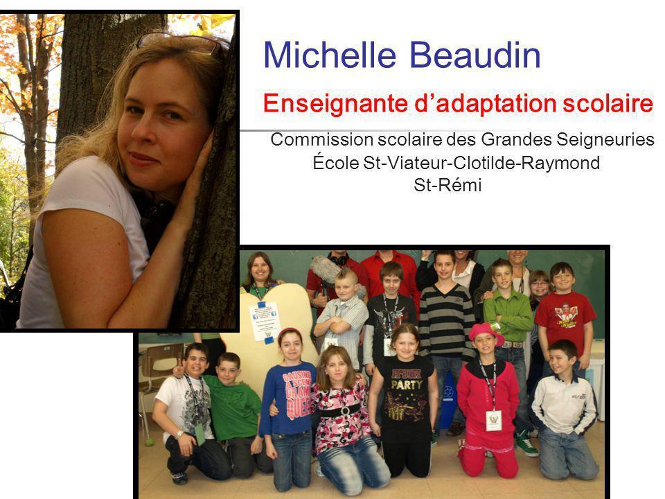 Michelle Beaudin Enseignante d'adaptation scolaire Commission scolaire des Grandes Seigneuries École St-Viateur-Clotilde-Raymond St-Rémi