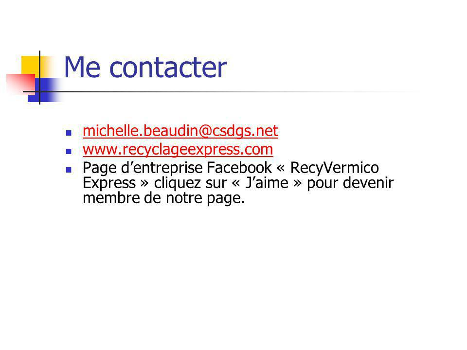 Me contacter michelle.beaudin@csdgs.net www.recyclageexpress.com