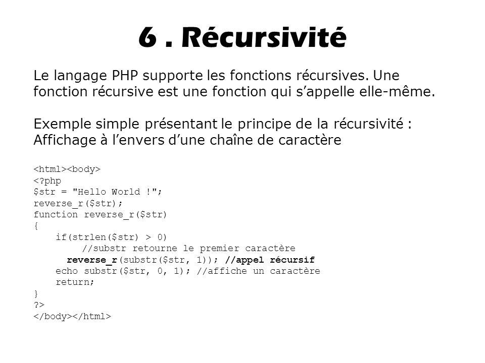 6 . Récursivité Le langage PHP supporte les fonctions récursives. Une fonction récursive est une fonction qui s'appelle elle-même.