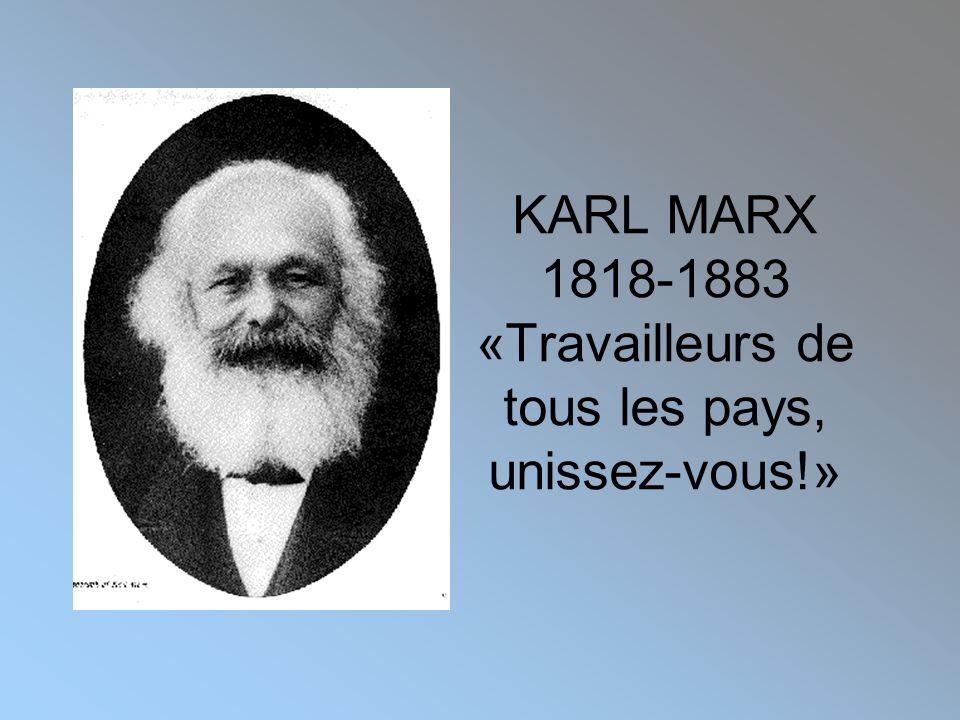 KARL MARX 1818-1883 «Travailleurs de tous les pays, unissez-vous!»