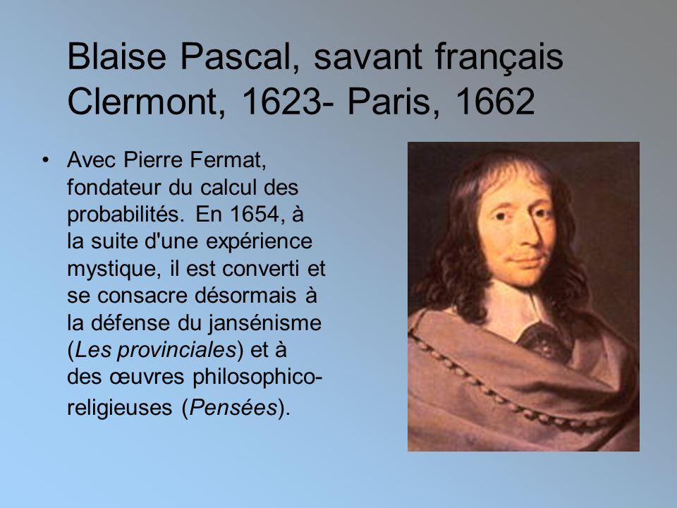 Blaise Pascal, savant français Clermont, 1623- Paris, 1662