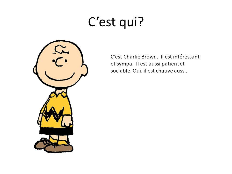C'est qui. C'est Charlie Brown. Il est intéressant et sympa.