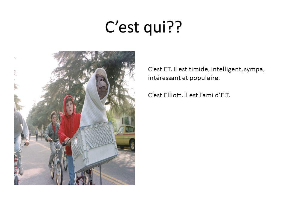 C'est qui C'est ET. Il est timide, intelligent, sympa,