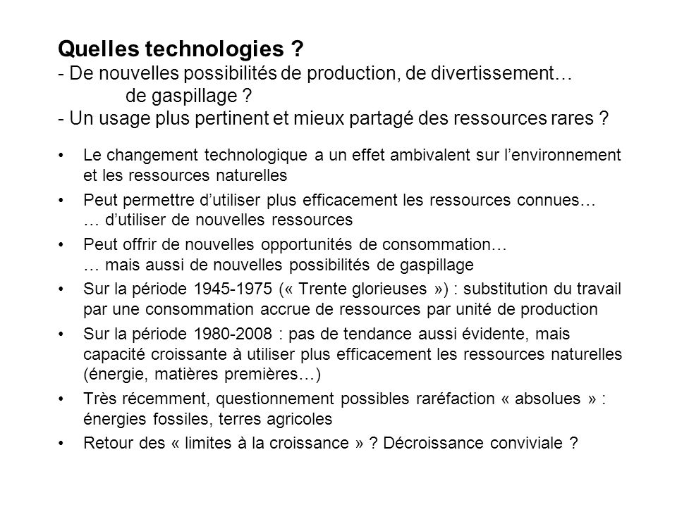 Quelles technologies - De nouvelles possibilités de production, de divertissement… de gaspillage - Un usage plus pertinent et mieux partagé des ressources rares