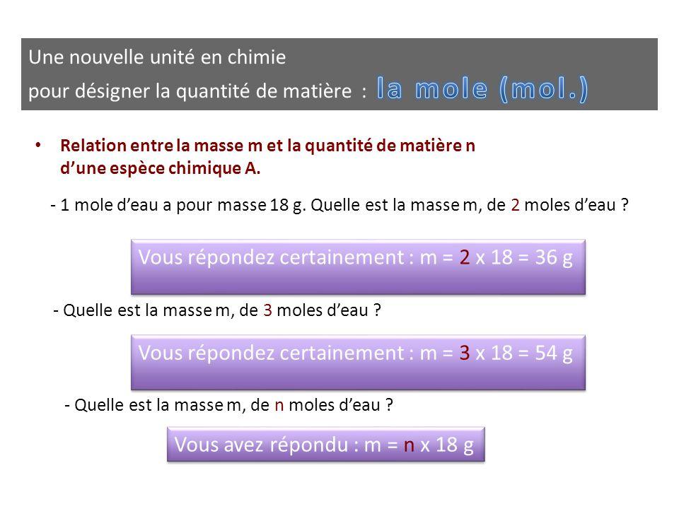 Vous répondez certainement : m = 2 x 18 = 36 g