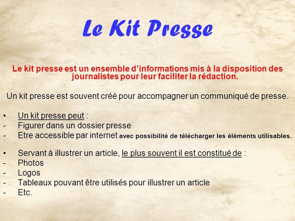 Le Kit Presse Le kit presse est un ensemble d'informations mis à la disposition des journalistes pour leur faciliter la rédaction.