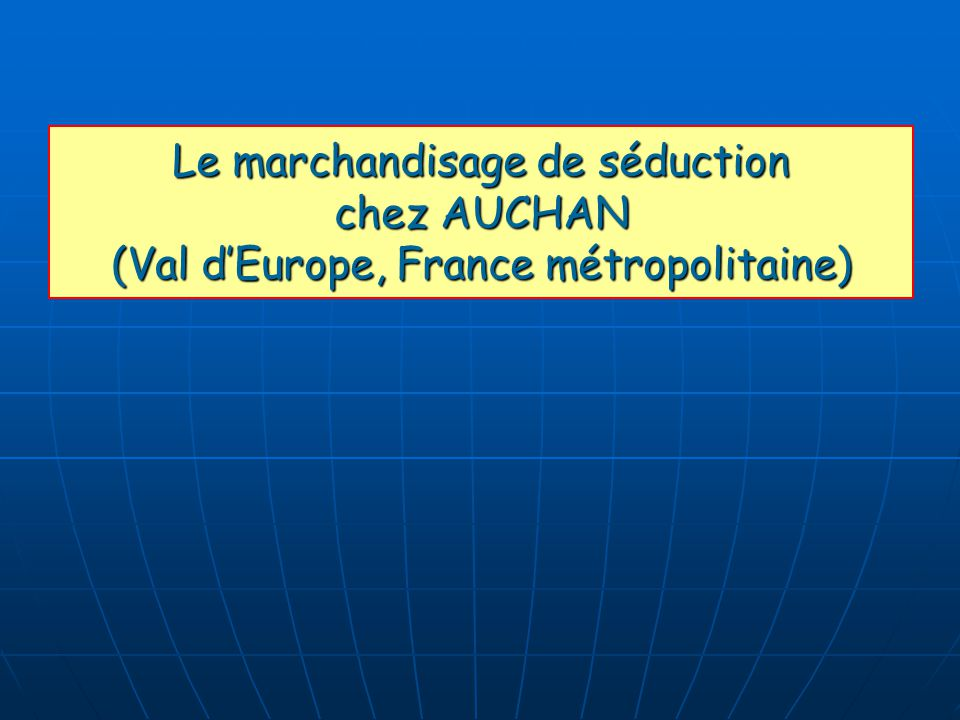 Le marchandisage de séduction chez AUCHAN (Val d'Europe, France métropolitaine)