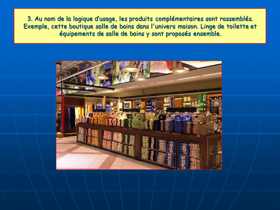 3. Au nom de la logique d'usage, les produits complémentaires sont rassemblés.