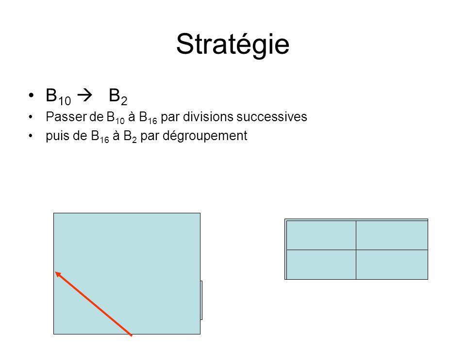 Stratégie B10  B2. Passer de B10 à B16 par divisions successives. puis de B16 à B2 par dégroupement.