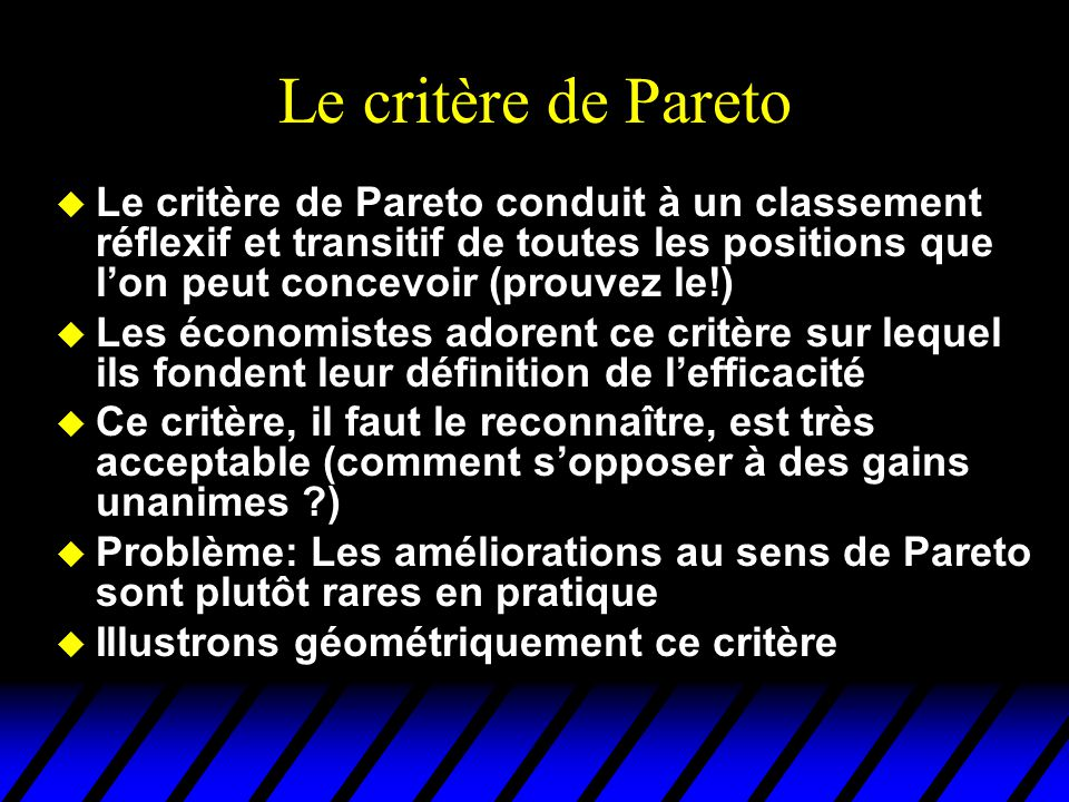 Le critère de Pareto Le critère de Pareto conduit à un classement réflexif et transitif de toutes les positions que l'on peut concevoir (prouvez le!)
