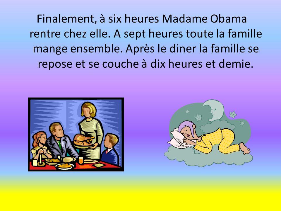 Finalement, à six heures Madame Obama rentre chez elle