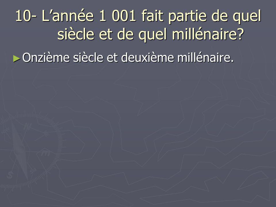 10- L'année 1 001 fait partie de quel siècle et de quel millénaire