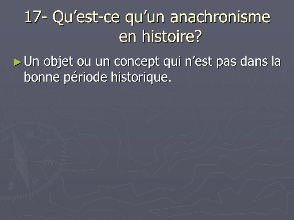 17- Qu'est-ce qu'un anachronisme en histoire