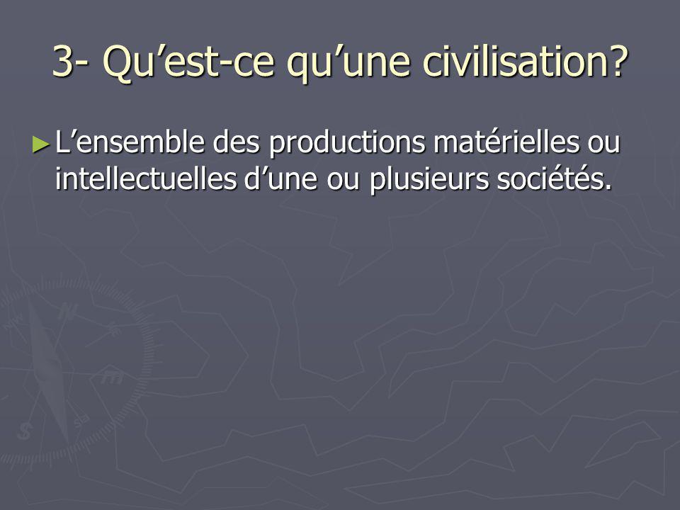 3- Qu'est-ce qu'une civilisation