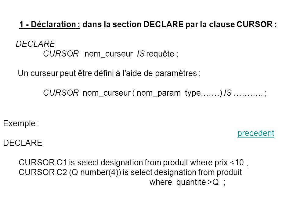 1 - Déclaration : dans la section DECLARE par la clause CURSOR :