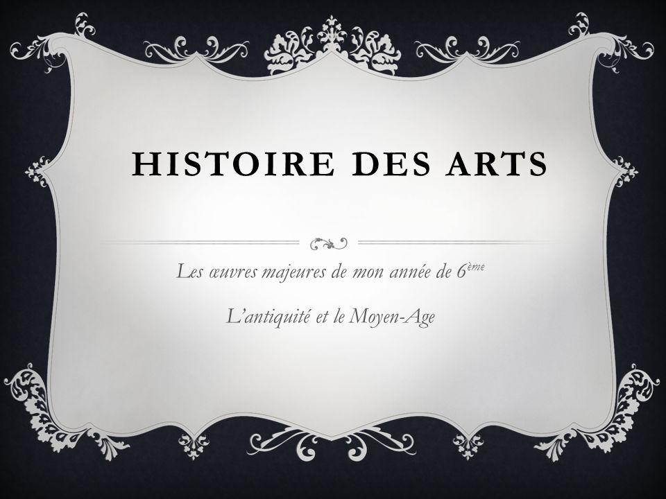 Les œuvres majeures de mon année de 6ème L'antiquité et le Moyen-Age