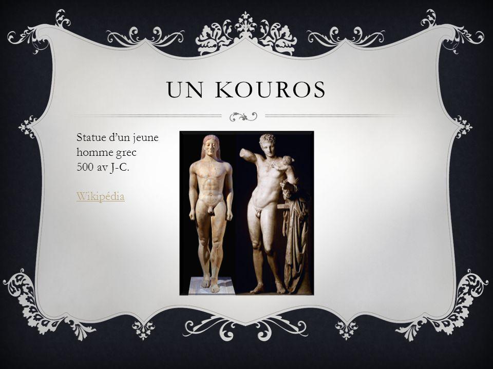 Un kouros Statue d'un jeune homme grec 500 av J-C. Wikipédia