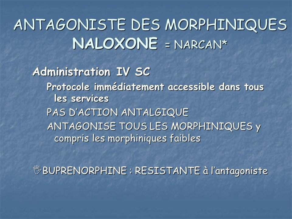 ANTAGONISTE DES MORPHINIQUES NALOXONE = NARCAN*