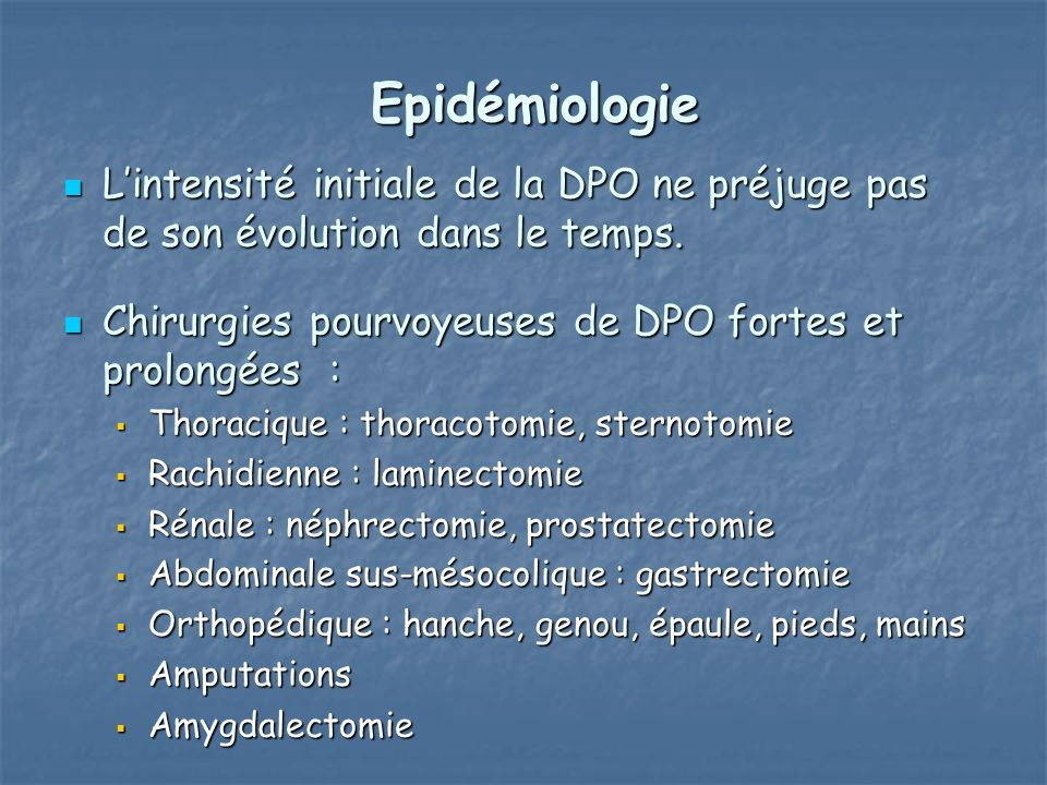 Epidémiologie L'intensité initiale de la DPO ne préjuge pas de son évolution dans le temps. Chirurgies pourvoyeuses de DPO fortes et prolongées :