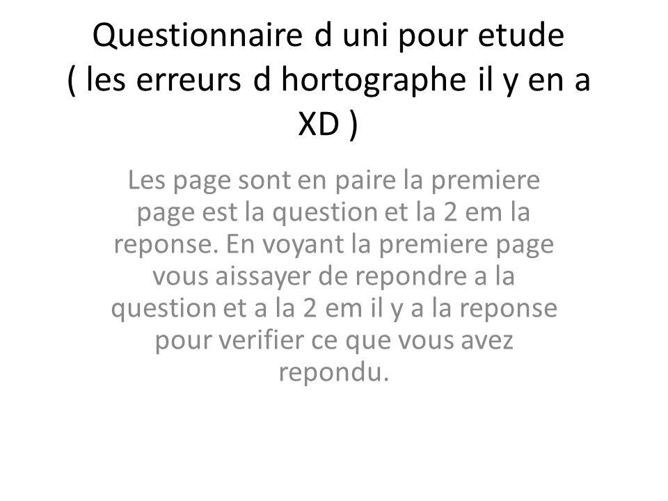 Questionnaire d uni pour etude ( les erreurs d hortographe il y en a XD )