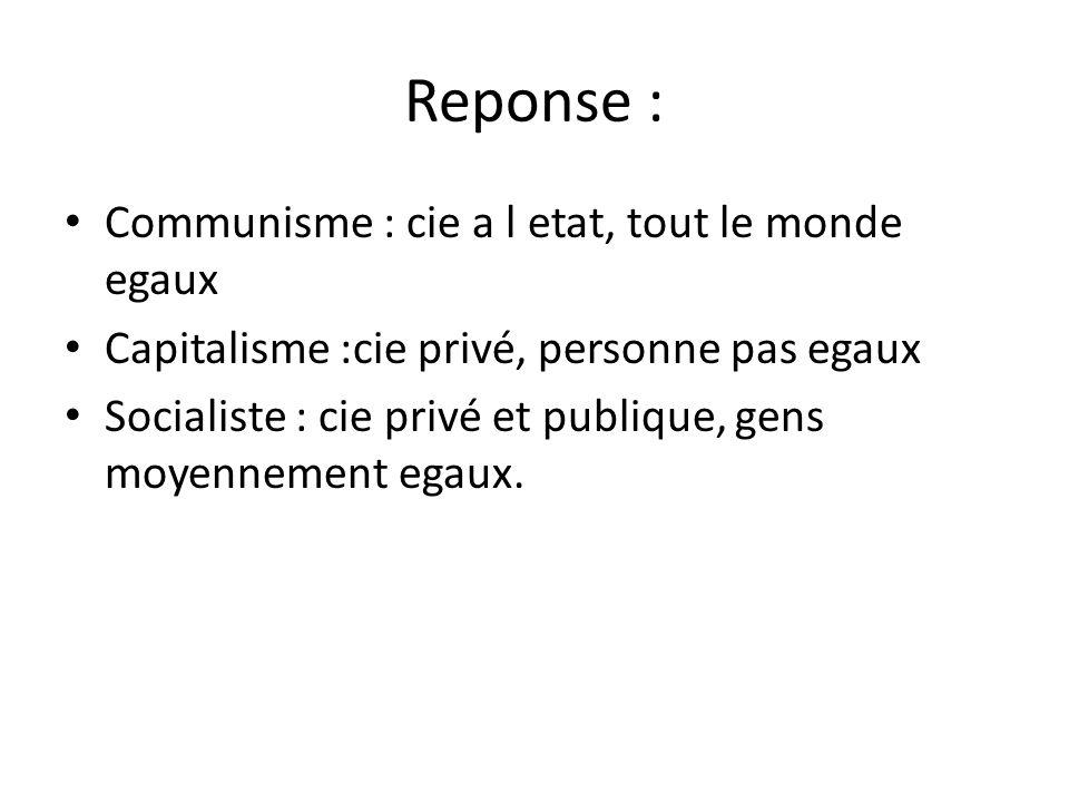 Reponse : Communisme : cie a l etat, tout le monde egaux